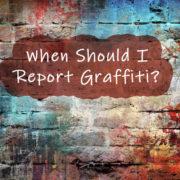 When Should I Report Graffiti?